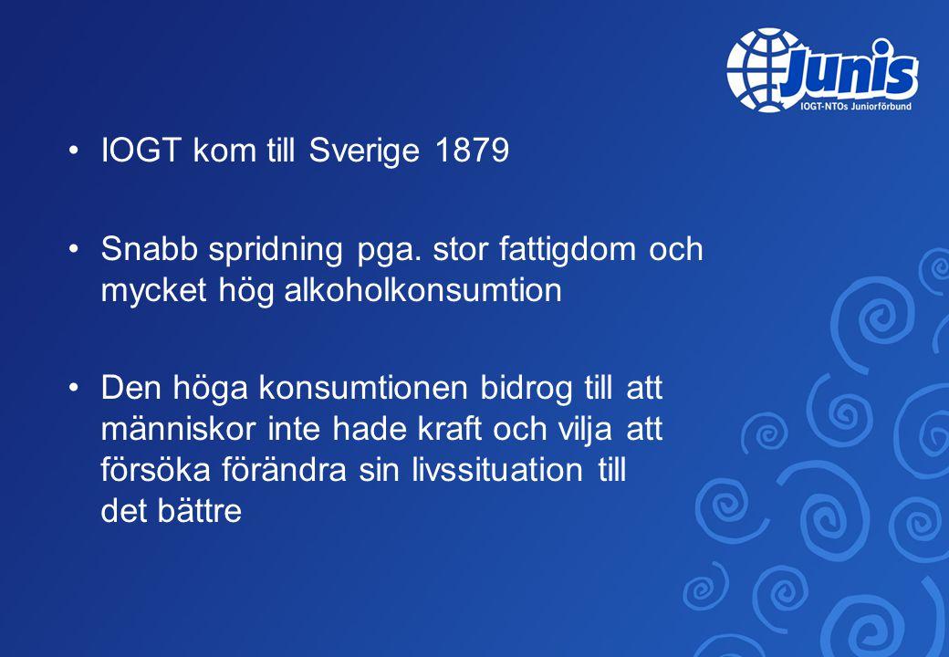 •IOGT kom till Sverige 1879 •Snabb spridning pga. stor fattigdom och mycket hög alkoholkonsumtion •Den höga konsumtionen bidrog till att människor int