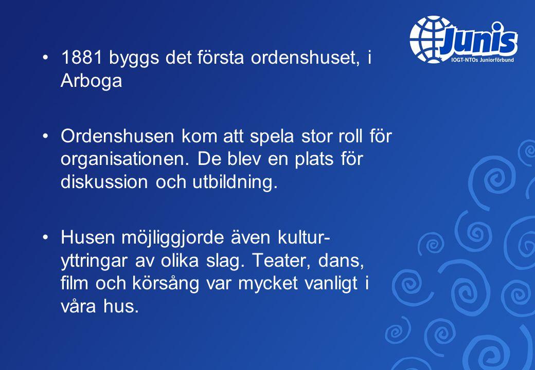 •1881 byggs det första ordenshuset, i Arboga •Ordenshusen kom att spela stor roll för organisationen.