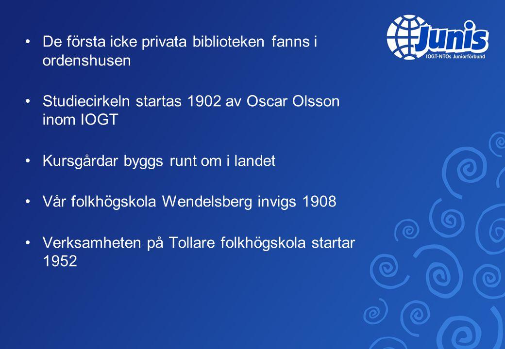 •De första icke privata biblioteken fanns i ordenshusen •Studiecirkeln startas 1902 av Oscar Olsson inom IOGT •Kursgårdar byggs runt om i landet •Vår folkhögskola Wendelsberg invigs 1908 •Verksamheten på Tollare folkhögskola startar 1952