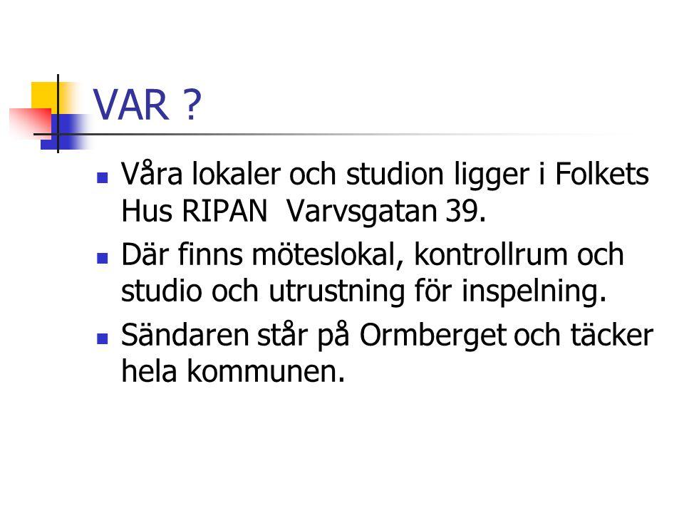 VAR .  Våra lokaler och studion ligger i Folkets Hus RIPAN Varvsgatan 39.