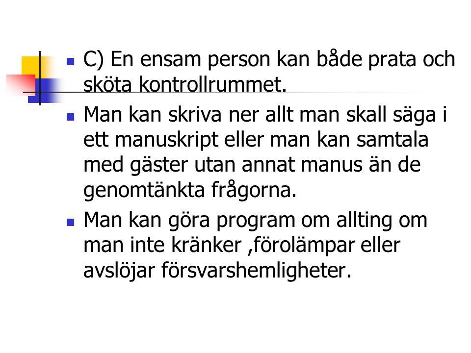  C) En ensam person kan både prata och sköta kontrollrummet.
