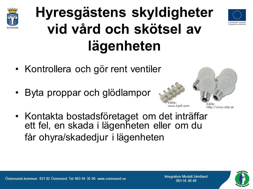 Östersunds kommun 831 82 Östersund Tel 063-14 30 00 www.ostersund.se Integration Modell Jämtland 063-14 40 49 Hyresgästens skyldigheter vid vård och s