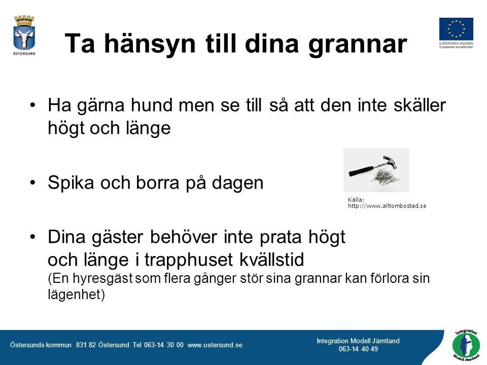 Östersunds kommun 831 82 Östersund Tel 063-14 30 00 www.ostersund.se Integration Modell Jämtland 063-14 40 49 Ta hänsyn till dina grannar •Ha gärna hu