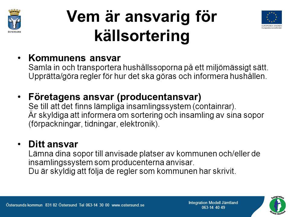 Östersunds kommun 831 82 Östersund Tel 063-14 30 00 www.ostersund.se Integration Modell Jämtland 063-14 40 49 Vem är ansvarig för källsortering •Kommu