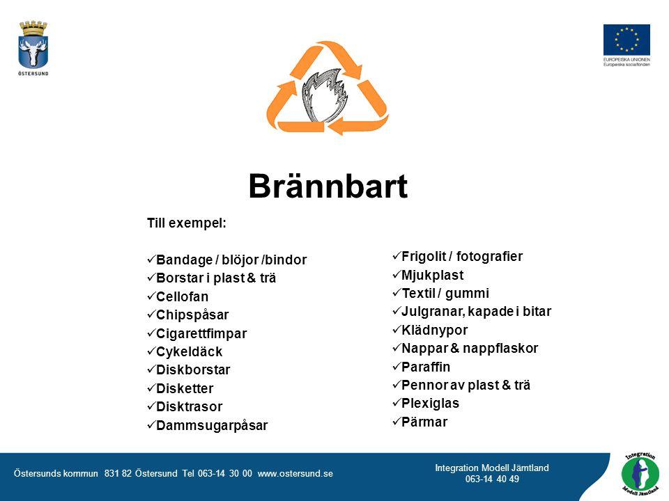 Östersunds kommun 831 82 Östersund Tel 063-14 30 00 www.ostersund.se Integration Modell Jämtland 063-14 40 49 Brännbart Till exempel:  Bandage / blöj