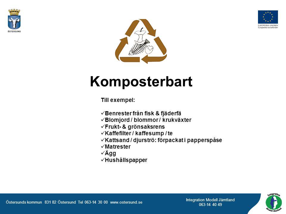 Östersunds kommun 831 82 Östersund Tel 063-14 30 00 www.ostersund.se Integration Modell Jämtland 063-14 40 49 Komposterbart Till exempel:  Benrester