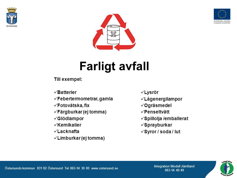 Östersunds kommun 831 82 Östersund Tel 063-14 30 00 www.ostersund.se Integration Modell Jämtland 063-14 40 49 Farligt avfall Till exempel:  Batterier