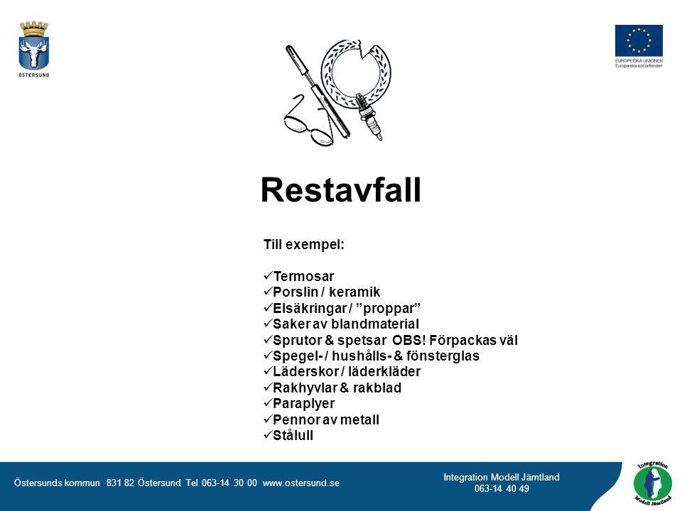 Östersunds kommun 831 82 Östersund Tel 063-14 30 00 www.ostersund.se Integration Modell Jämtland 063-14 40 49 Restavfall Till exempel:  Termosar  Po