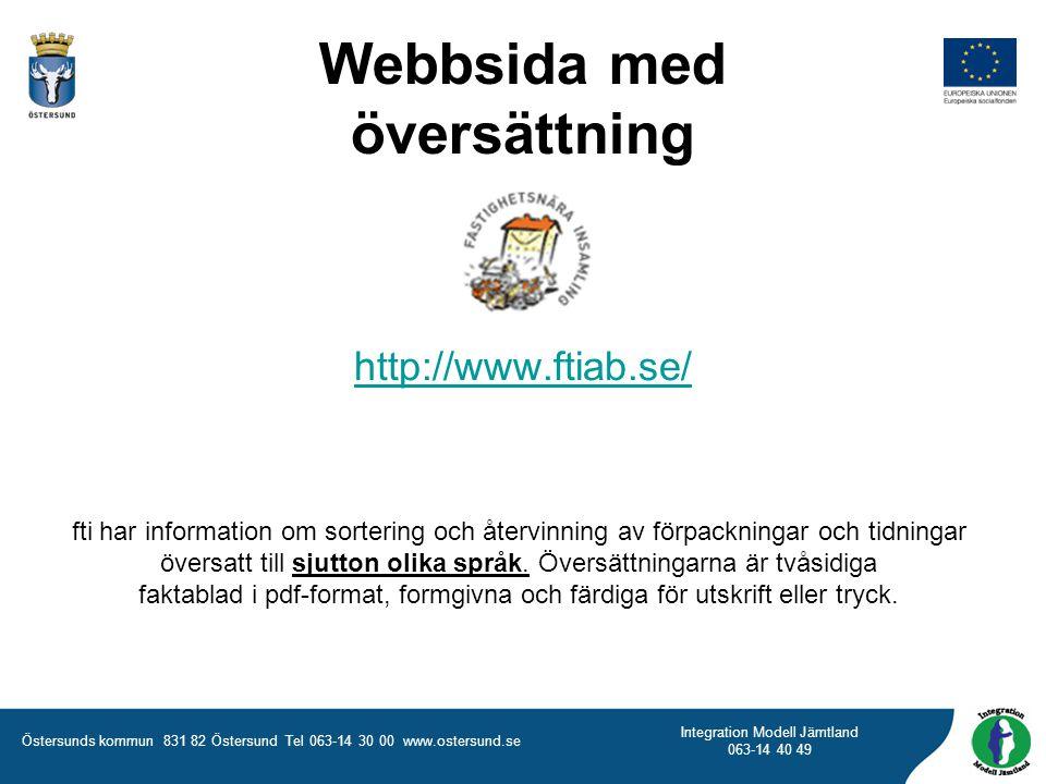 Östersunds kommun 831 82 Östersund Tel 063-14 30 00 www.ostersund.se Integration Modell Jämtland 063-14 40 49 Webbsida med översättning http://www.fti