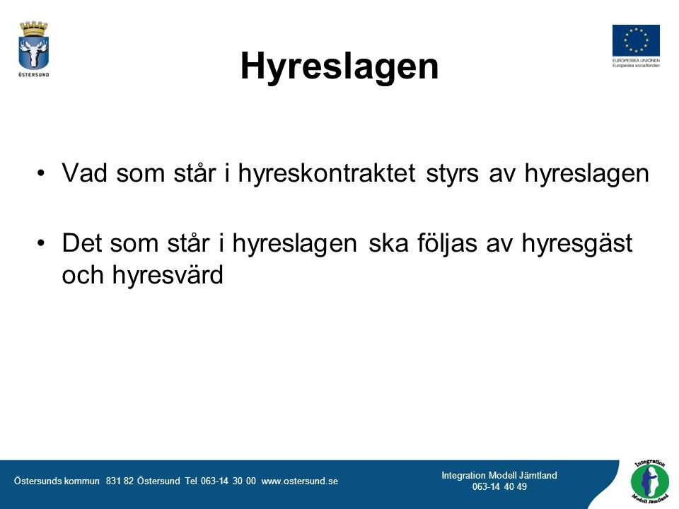 Östersunds kommun 831 82 Östersund Tel 063-14 30 00 www.ostersund.se Integration Modell Jämtland 063-14 40 49 Hyreslagen •Vad som står i hyreskontrakt
