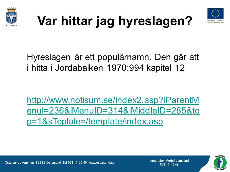 Östersunds kommun 831 82 Östersund Tel 063-14 30 00 www.ostersund.se Integration Modell Jämtland 063-14 40 49 Var hittar jag hyreslagen? Hyreslagen är