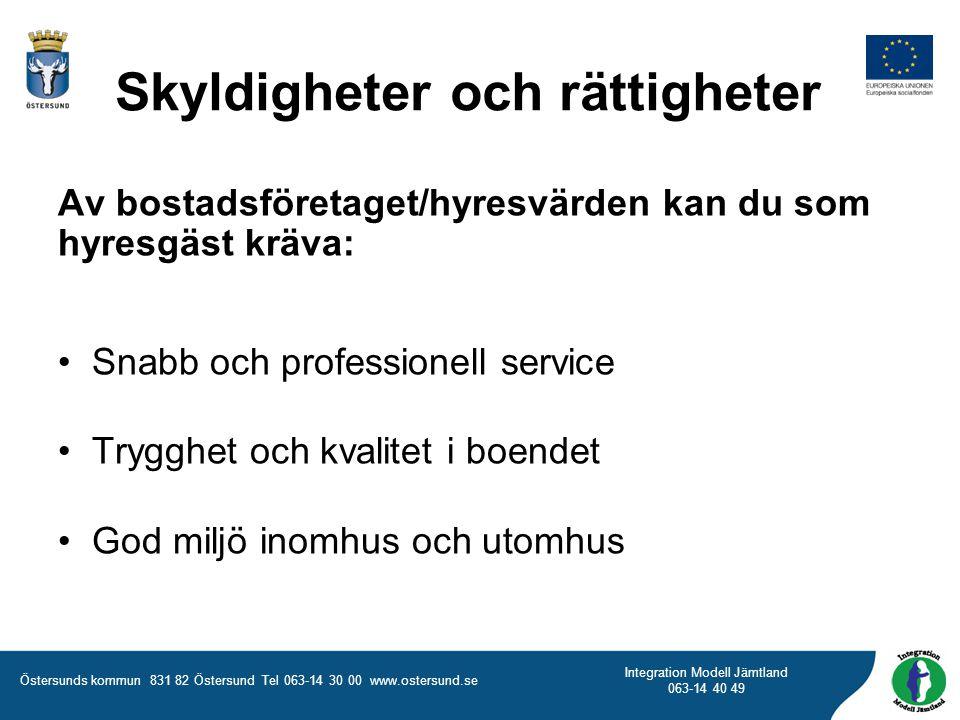 Östersunds kommun 831 82 Östersund Tel 063-14 30 00 www.ostersund.se Integration Modell Jämtland 063-14 40 49 Av bostadsföretaget/hyresvärden kan du s