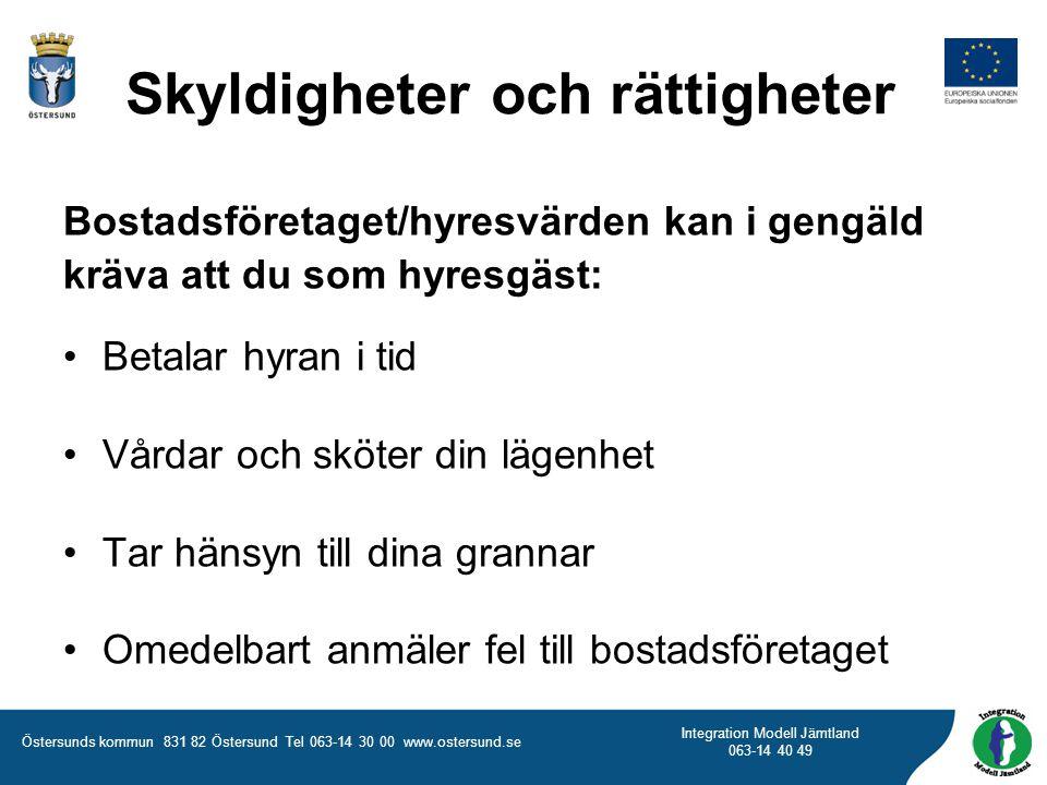 Östersunds kommun 831 82 Östersund Tel 063-14 30 00 www.ostersund.se Integration Modell Jämtland 063-14 40 49 Skyldigheter och rättigheter Bostadsföre