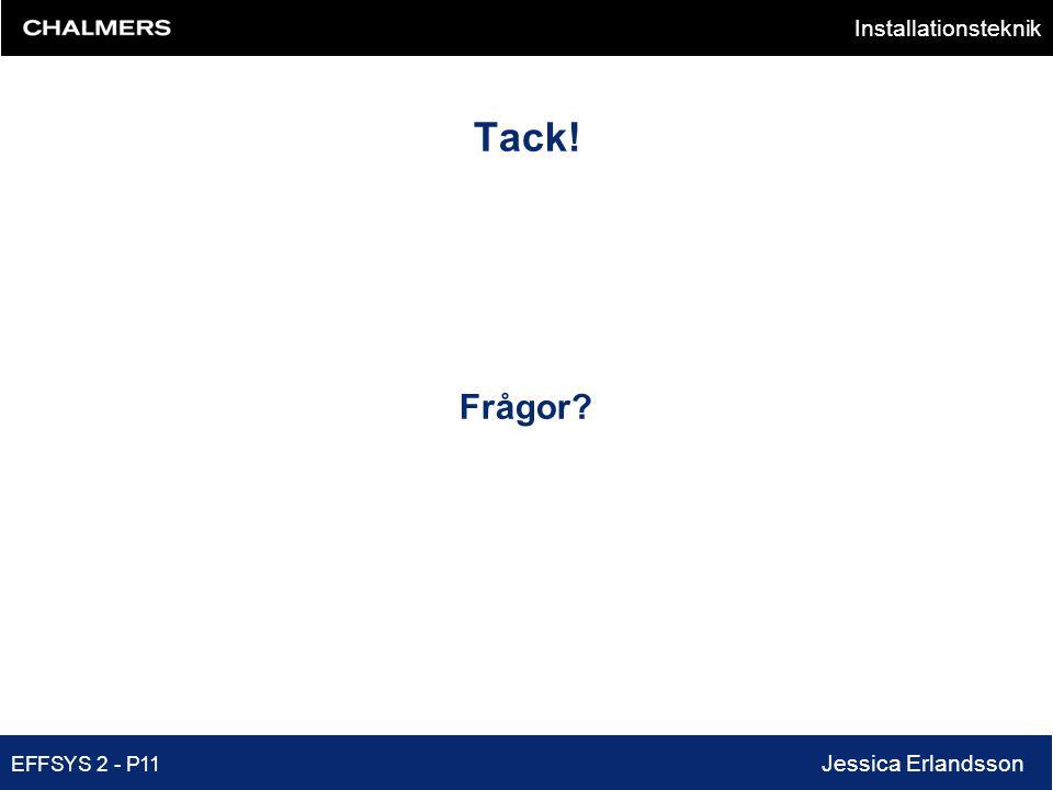 Installationsteknik EFFSYS 2 - P11 Jessica Erlandsson Tack! Frågor?