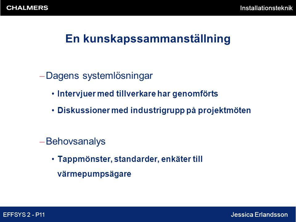 Installationsteknik EFFSYS 2 - P11 Jessica Erlandsson En kunskapssammanställning – Dagens systemlösningar •Intervjuer med tillverkare har genomförts •