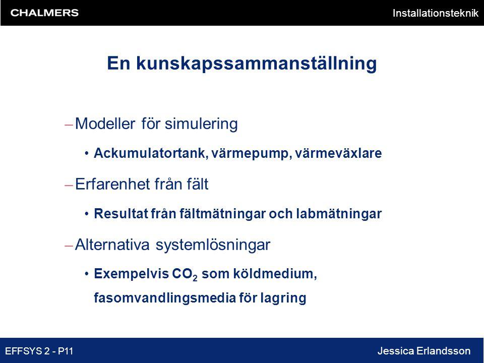 Installationsteknik EFFSYS 2 - P11 Jessica Erlandsson En kunskapssammanställning – Modeller för simulering •Ackumulatortank, värmepump, värmeväxlare –