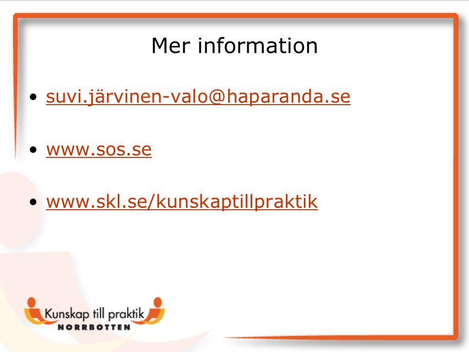 Mer information •suvi.järvinen-valo@haparanda.sesuvi.järvinen-valo@haparanda.se •www.sos.sewww.sos.se •www.skl.se/kunskaptillpraktikwww.skl.se/kunskap