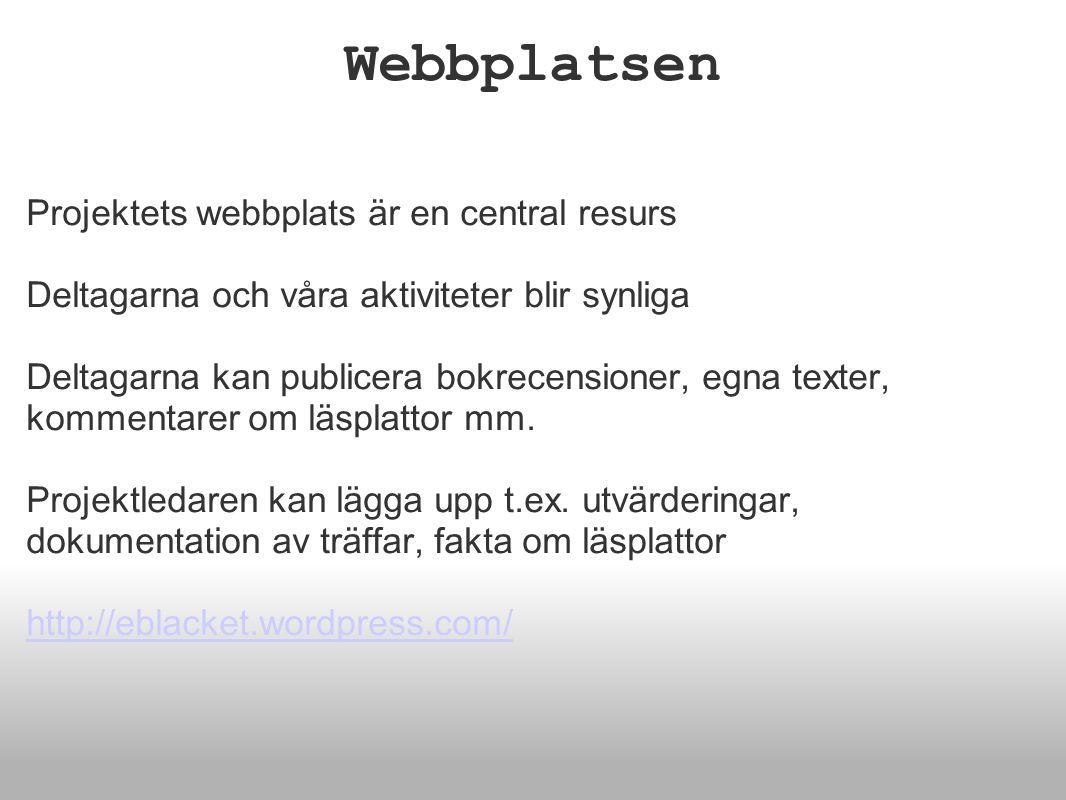 Webbplatsen Projektets webbplats är en central resurs Deltagarna och våra aktiviteter blir synliga Deltagarna kan publicera bokrecensioner, egna texter, kommentarer om läsplattor mm.