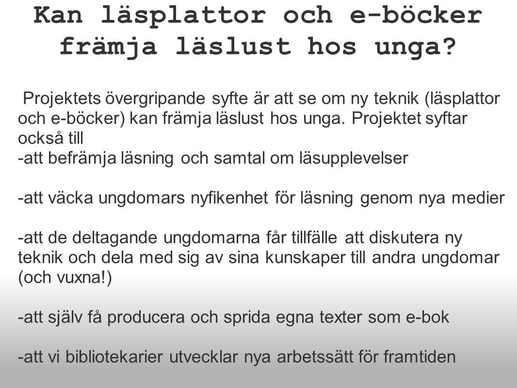 Genomförande -Varje termin deltar ungdomar från olika fritidsgårdar och från Mimers Hus gymnasium i e-bläcksplumpar – dvs.