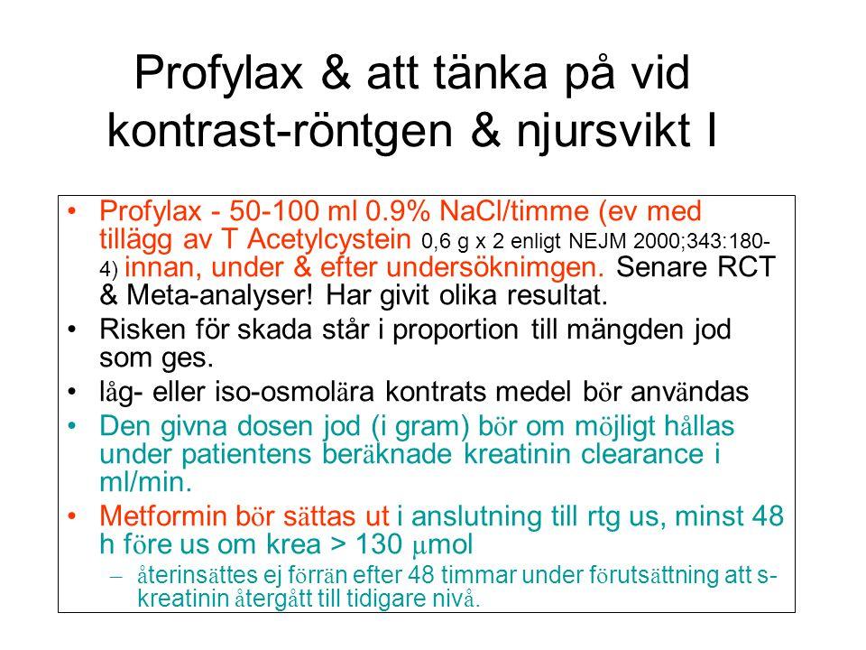 Profylax & att tänka på vid kontrast-röntgen & njursvikt I •Profylax - 50-100 ml 0.9% NaCl/timme (ev med tillägg av T Acetylcystein 0,6 g x 2 enligt N