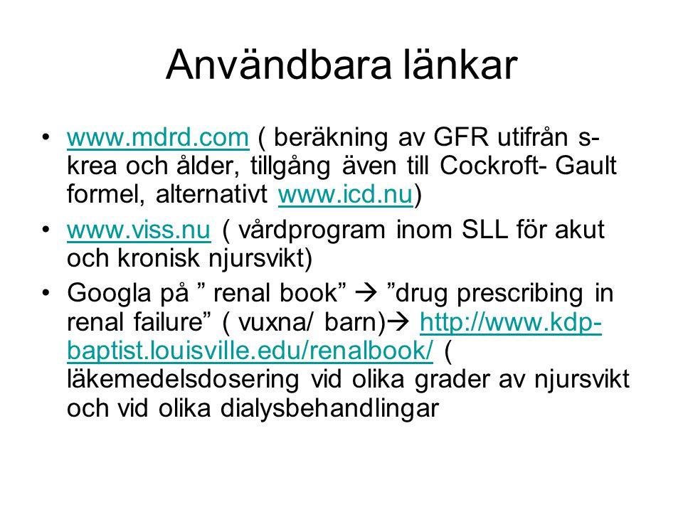 Användbara länkar •www.mdrd.com ( beräkning av GFR utifrån s- krea och ålder, tillgång även till Cockroft- Gault formel, alternativt www.icd.nu)www.md