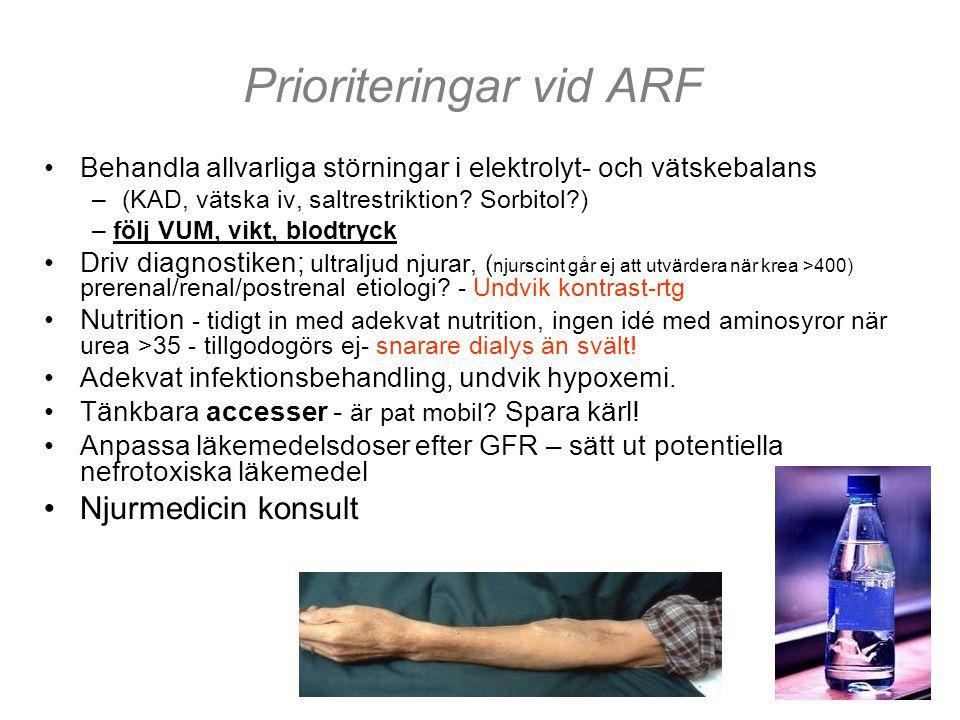 Prioriteringar vid ARF •Behandla allvarliga störningar i elektrolyt- och vätskebalans –(KAD, vätska iv, saltrestriktion? Sorbitol?) – följ VUM, vikt,