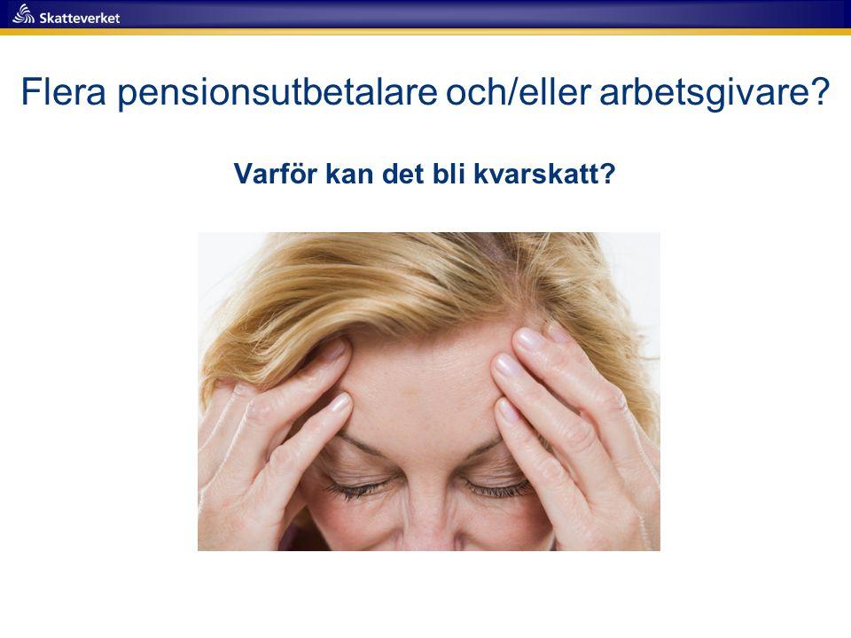 Flera pensionsutbetalare och/eller arbetsgivare? Varför kan det bli kvarskatt?