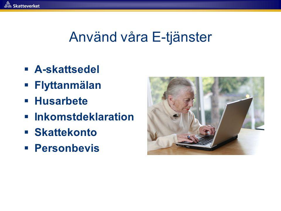 Använd våra E-tjänster  A-skattsedel  Flyttanmälan  Husarbete  Inkomstdeklaration  Skattekonto  Personbevis