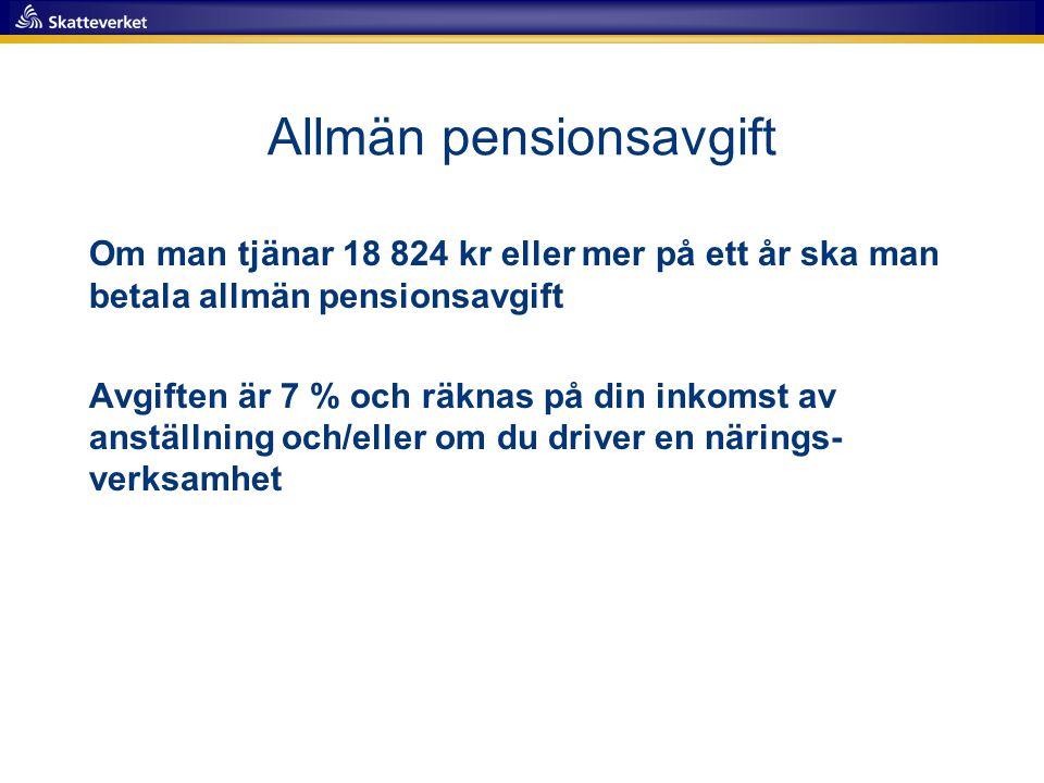 Allmän pensionsavgift Om man tjänar 18 824 kr eller mer på ett år ska man betala allmän pensionsavgift Avgiften är 7 % och räknas på din inkomst av anställning och/eller om du driver en närings- verksamhet