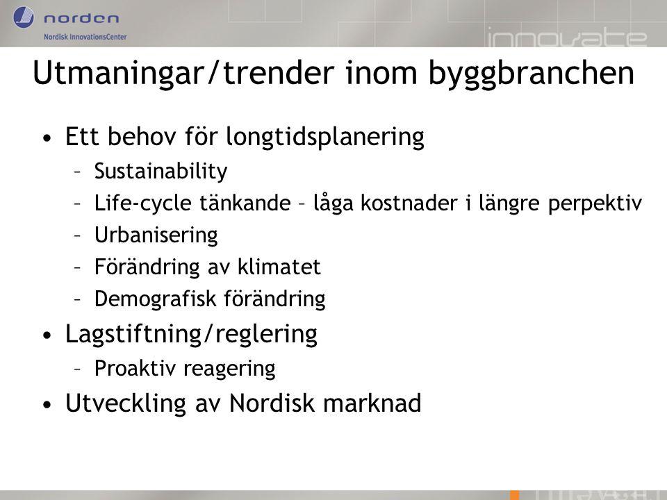 Utmaningar/trender inom byggbranchen •Ett behov för longtidsplanering –Sustainability –Life-cycle tänkande – låga kostnader i längre perpektiv –Urbani