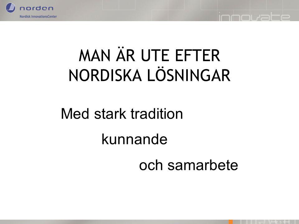 MAN ÄR UTE EFTER NORDISKA LÖSNINGAR Med stark tradition kunnande och samarbete