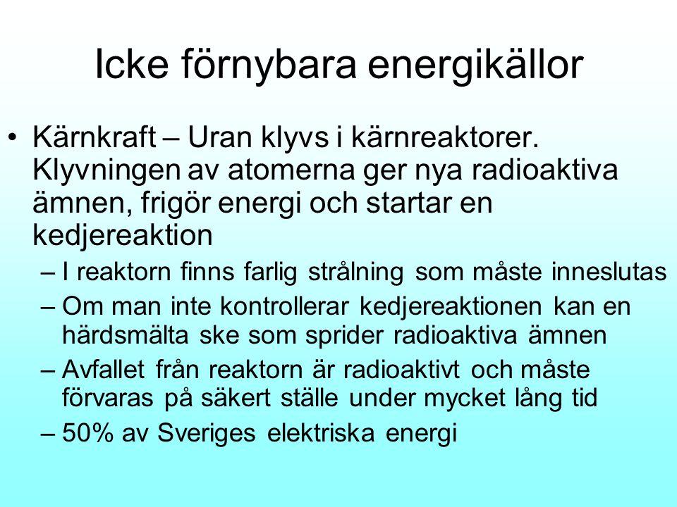 Förnybara energikällor •Energikällor som förnyas varje dag med solenergi - vattenkraft, biobränslen, jordvärme, vindkraft och solenergi –Vattenkraft •utnyttjar rörelseenergi i strömmande vatten •Smutsar inte ner •Stora områden för dammar •50% av elektrisk energi i Sverige –Biobränslen •Utnyttjar kemisk energi i skog, sly, grödor •Eldas med eller omvandlas till bränslen ex etanol och metanol •Bidrar med koldioxid om inte ny gröda planteras •Konkurrerar till viss del med matproduktion •Traditionell källa i Sverige med stor potential