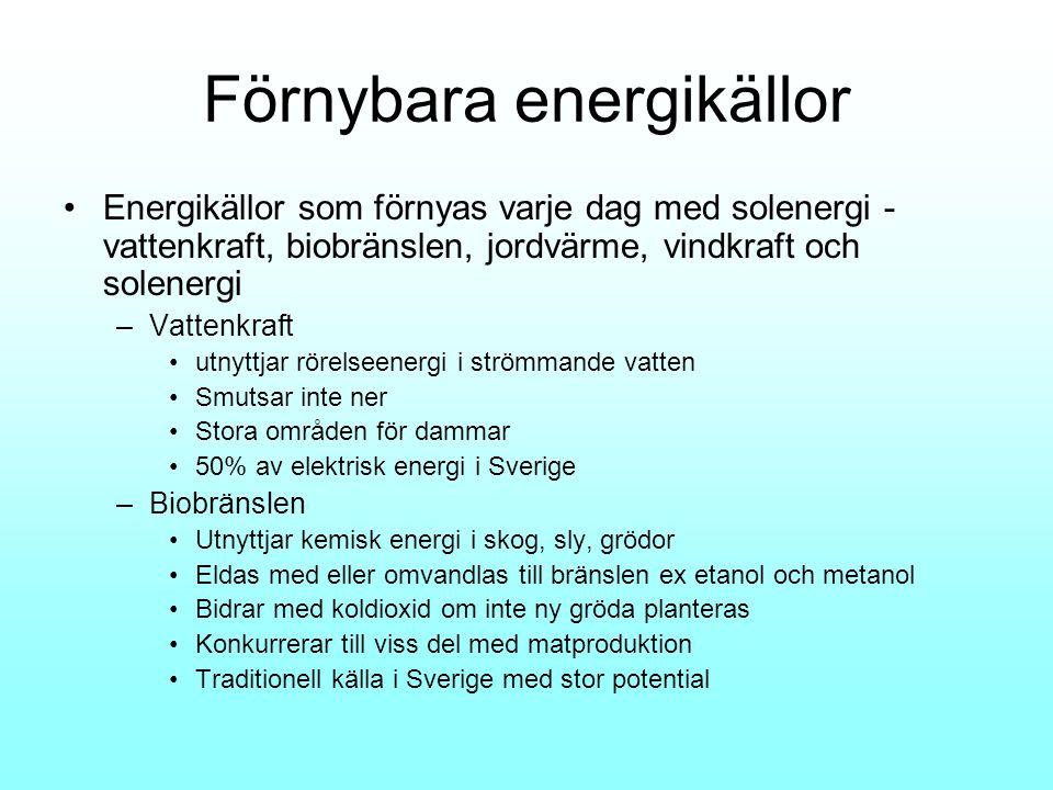 Förnybara energikällor •Energikällor som förnyas varje dag med solenergi - vattenkraft, biobränslen, jordvärme, vindkraft och solenergi –Vattenkraft •