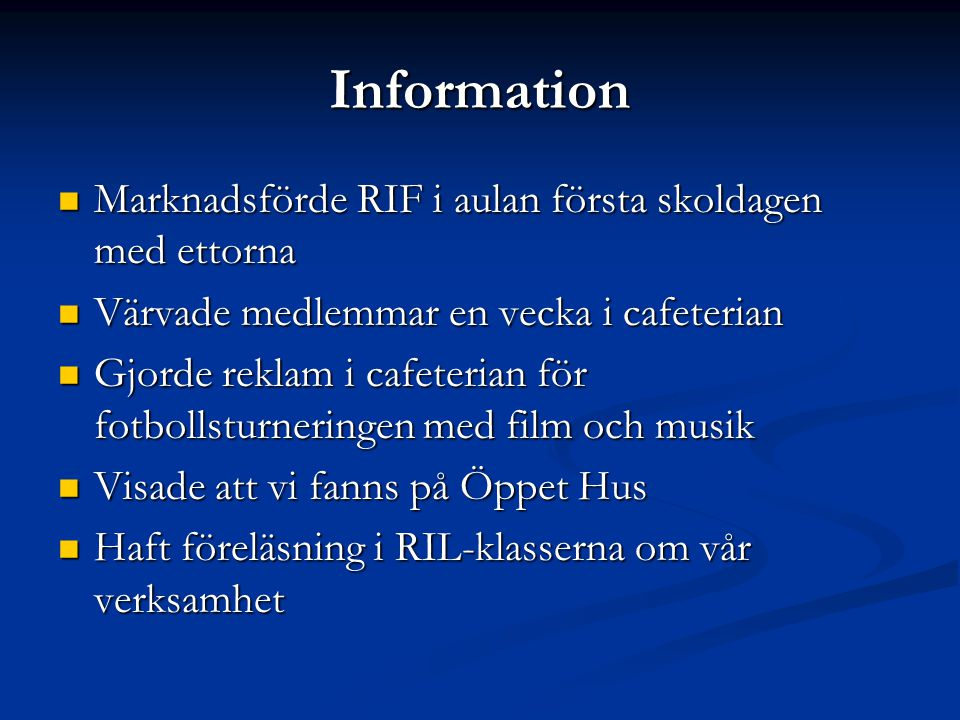 Information  Marknadsförde RIF i aulan första skoldagen med ettorna  Värvade medlemmar en vecka i cafeterian  Gjorde reklam i cafeterian för fotbol