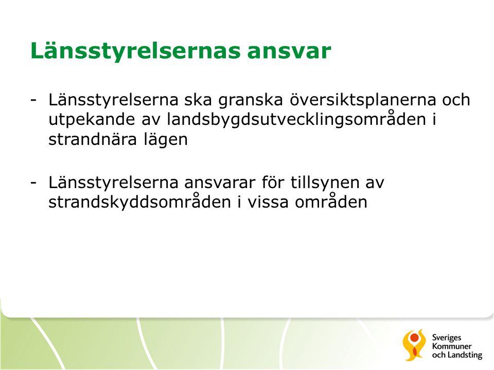 Länsstyrelsernas ansvar -Länsstyrelserna ska granska översiktsplanerna och utpekande av landsbygdsutvecklingsområden i strandnära lägen -Länsstyrelser