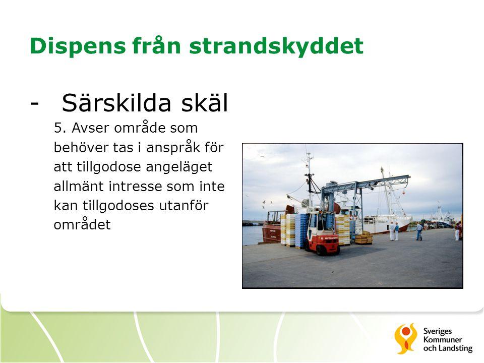Dispens från strandskyddet -Särskilda skäl 5. Avser område som behöver tas i anspråk för att tillgodose angeläget allmänt intresse som inte kan tillgo