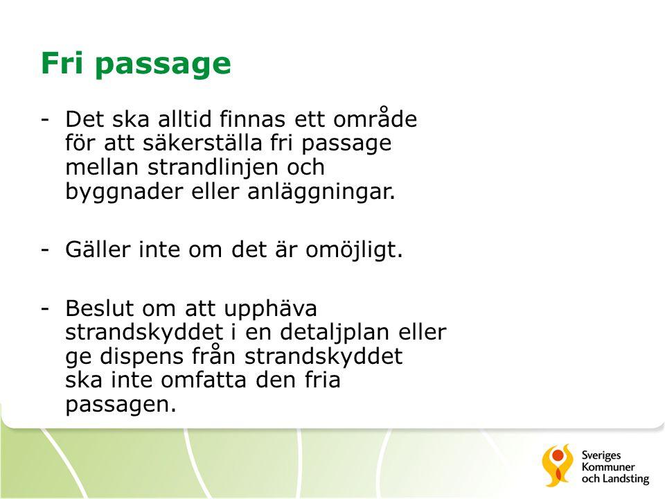 Fri passage -Det ska alltid finnas ett område för att säkerställa fri passage mellan strandlinjen och byggnader eller anläggningar. -Gäller inte om de
