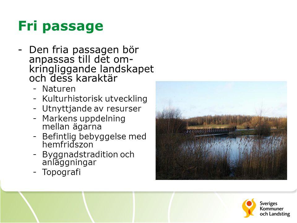 Fri passage -Den fria passagen bör anpassas till det om- kringliggande landskapet och dess karaktär -Naturen -Kulturhistorisk utveckling -Utnyttjande