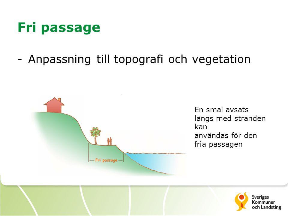 Fri passage -Anpassning till topografi och vegetation En smal avsats längs med stranden kan användas för den fria passagen