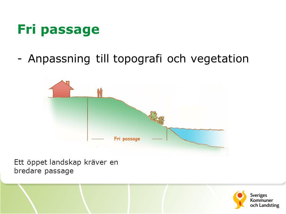 Fri passage -Anpassning till topografi och vegetation Ett öppet landskap kräver en bredare passage