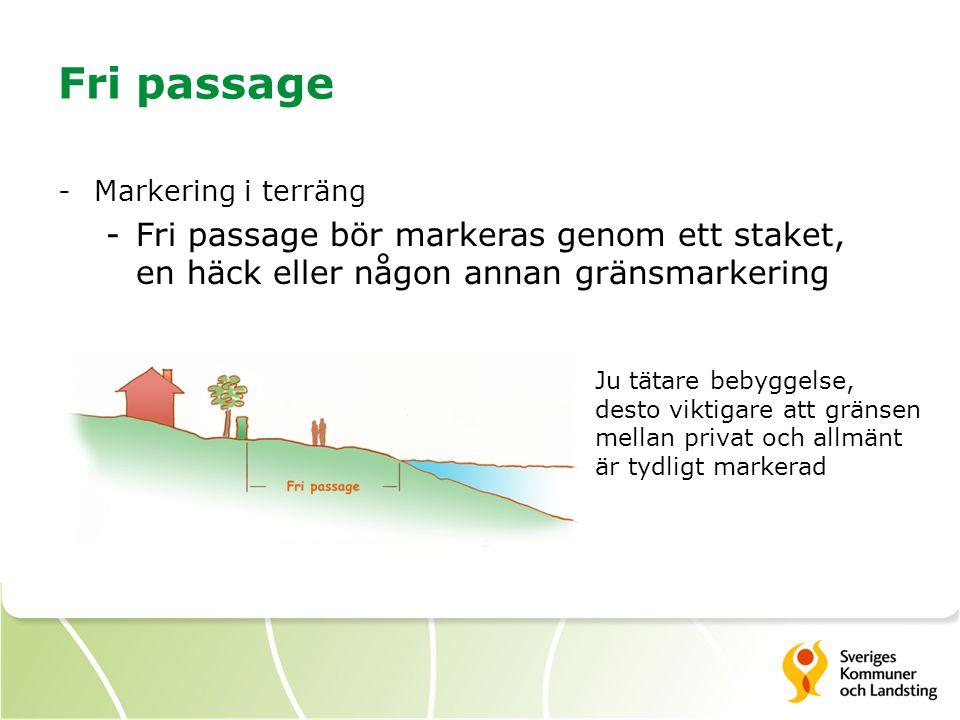 Fri passage -Markering i terräng -Fri passage bör markeras genom ett staket, en häck eller någon annan gränsmarkering Ju tätare bebyggelse, desto vikt