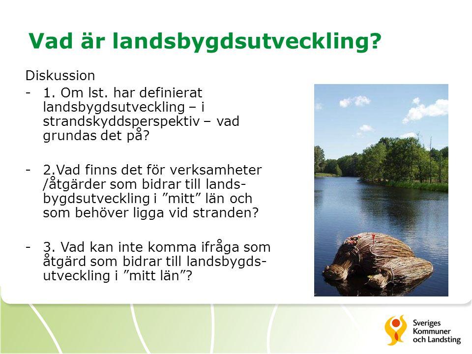 Vad är landsbygdsutveckling? Diskussion -1. Om lst. har definierat landsbygdsutveckling – i strandskyddsperspektiv – vad grundas det på? -2.Vad finns