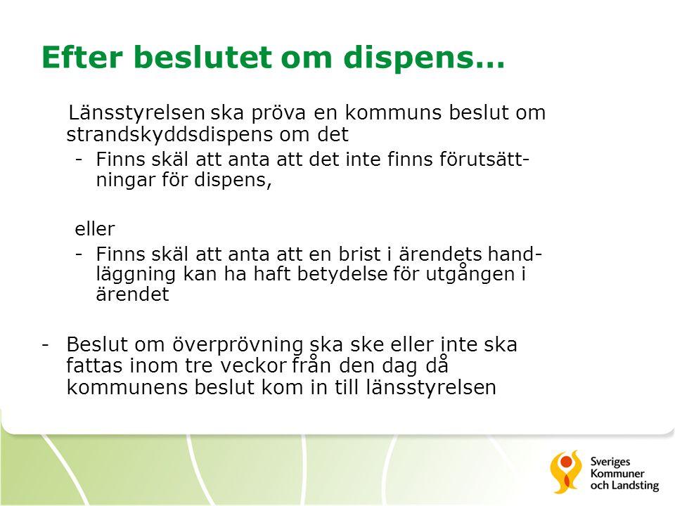 Efter beslutet om dispens… Länsstyrelsen ska pröva en kommuns beslut om strandskyddsdispens om det -Finns skäl att anta att det inte finns förutsätt-