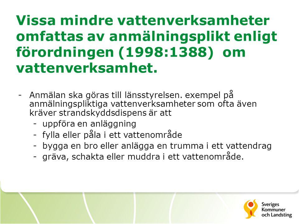 Vissa mindre vattenverksamheter omfattas av anmälningsplikt enligt förordningen (1998:1388) om vattenverksamhet. -Anmälan ska göras till länsstyrelsen