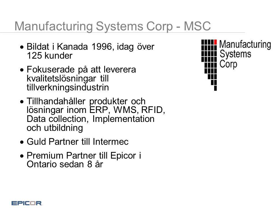 Manufacturing Systems Corp - MSC  Bildat i Kanada 1996, idag över 125 kunder  Fokuserade på att leverera kvalitetslösningar till tillverkningsindust