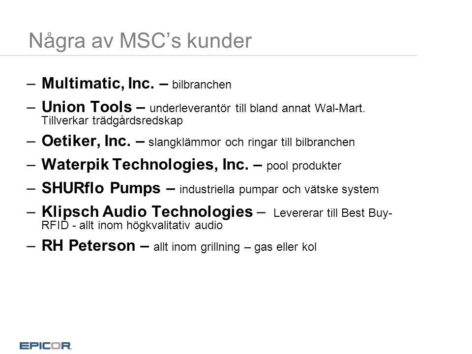 Några av MSC's kunder –Multimatic, Inc. – bilbranchen –Union Tools – underleverantör till bland annat Wal-Mart. Tillverkar trädgårdsredskap –Oetiker,