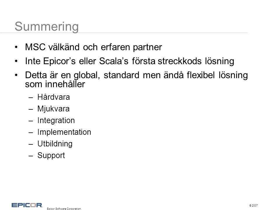 Summering •MSC välkänd och erfaren partner •Inte Epicor's eller Scala's första streckkods lösning •Detta är en global, standard men ändå flexibel lösn