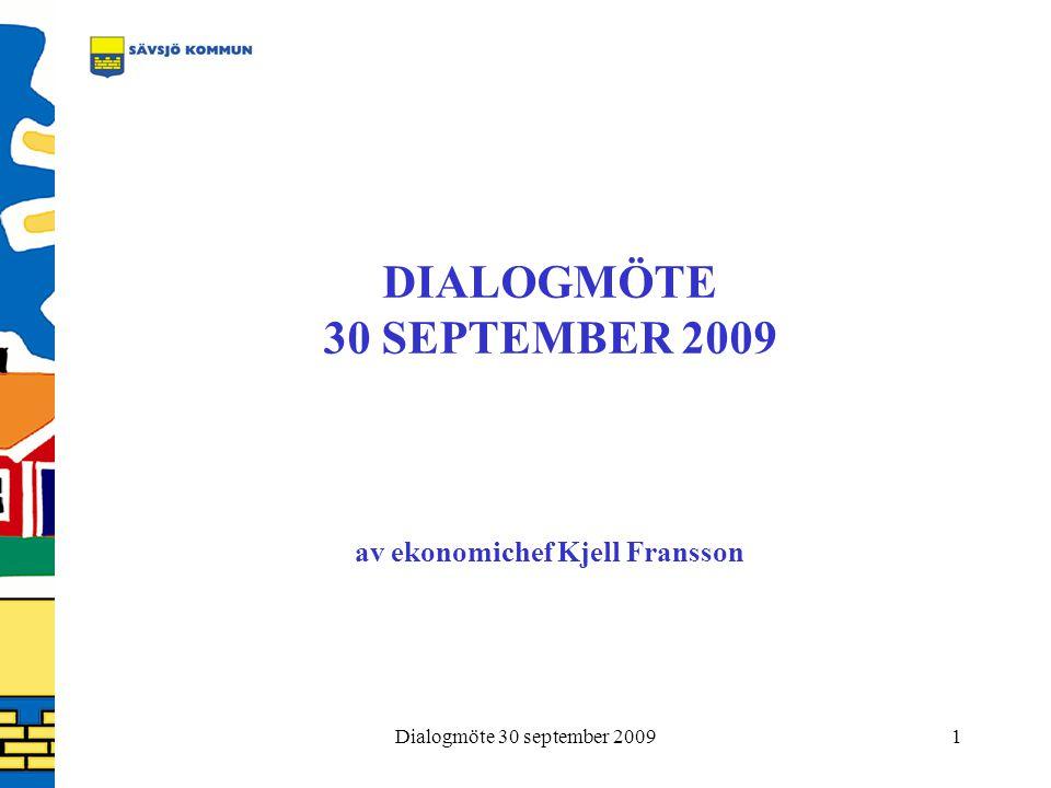 Dialogmöte 30 september 20091 DIALOGMÖTE 30 SEPTEMBER 2009 av ekonomichef Kjell Fransson