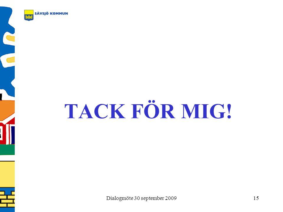 Dialogmöte 30 september 200915 TACK FÖR MIG!