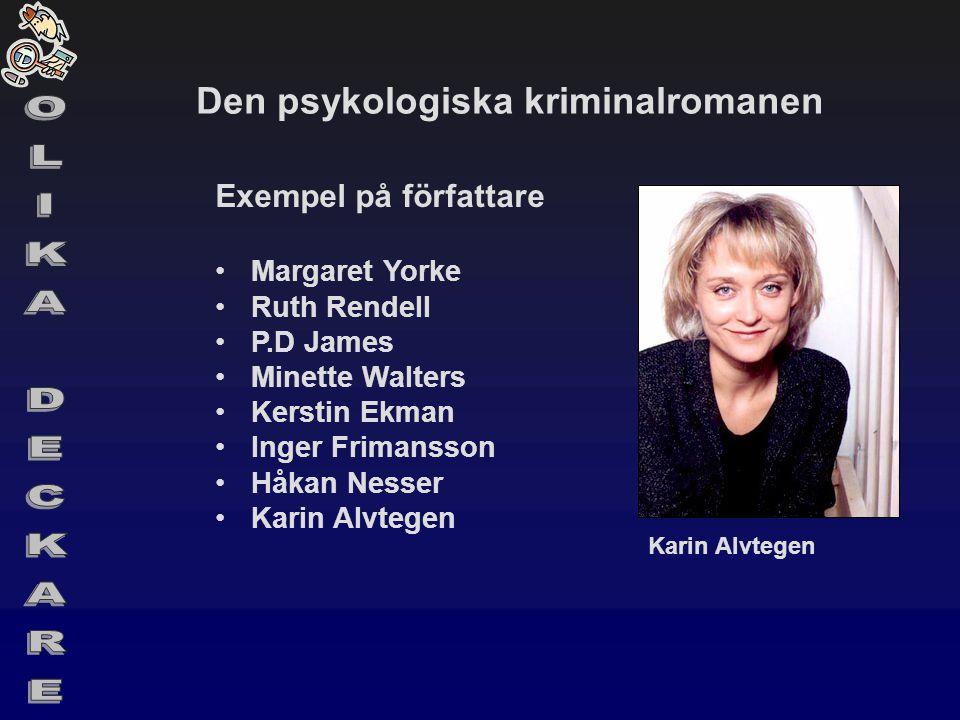 Den psykologiska kriminalromanen Exempel på författare •Margaret Yorke •Ruth Rendell •P.D James •Minette Walters •Kerstin Ekman •Inger Frimansson •Håk